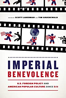 Imperial Benevolence: U.S. Foreign Policy and American Popular Culture since 9/11