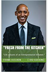 """""""Fresh from the Kitchen"""": """"Life Lessons of an Entrepreneurial Dreamer."""" Kindle Edition"""
