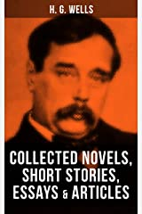 H. G. Wells: Collected Novels, Short Stories, Essays & Articles: The Time Machine, The Island of Doctor Moreau, The Invisible Man, The War of the Worlds, Modern Utopia and much more Kindle Edition