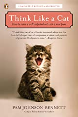 Think Like a Cat: How to Raise a Well-Adjusted Cat--Not a Sour Puss Kindle Edition