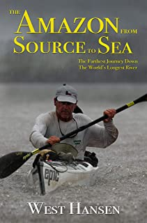 The Amazon from Source to Sea: The Farthest Journey Down the World's Longest River