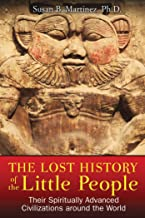 The Lost History of the Little People: Their Spiritually Advanced Civilizations around the World (English Edition)