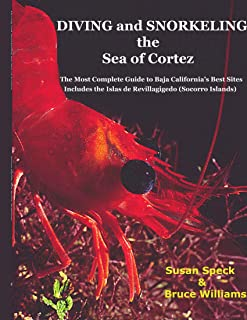 Diving and Snorkeling the Sea of Cortez: The Most Complete Guide to Baja California's Best Sites - Includes the Islas de Revillagigedo (Socorro Islands)