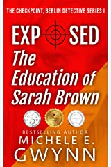 Exposed: The Education of Sarah Brown (The Checkpoint, Berlin Detective Series Book 1) Kindle Edition