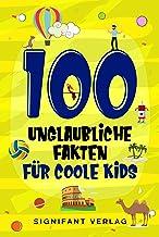100 unglaubliche Fakten für coole Kids: Spannendes Wissen für clevere Jungs und Mädchen (German Edition)