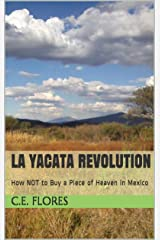 La Yacata Revolution: How NOT to Buy a Piece of Heaven in Mexico Kindle Edition