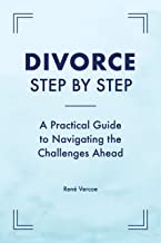 Divorce Step by Step: A Practical Guide to Navigating the Challenges Ahead