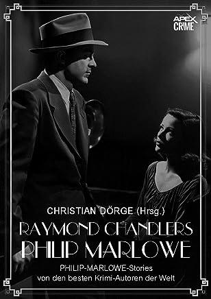 RAYMOND CHANDLERS PHILIP MARLOWE: PHILIP-MARLOWE-Storys von den besten Krimi-Autoren der Welt - Herausgegeben von Christian Dörge (German Edition)