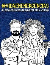Vida en emergencias: Un sarcástico libro de colorear para adultos: Un libro de los servicios de urgencias y emergencias sanitarias: coordinadores, ... y médicos, teleoperadores y paramédicos