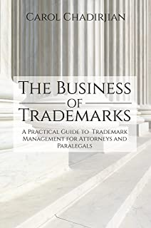 The Business of Trademarks : A Practical Guide to Trademark Management for Attorneys and Paralegals