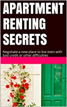 APARTMENT RENTING SECRETS: Negotiate a new place to live even with bad credit or other difficulties
