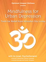 Mindfulness for Urban Depression: Tools for Relief from Stressful City Living