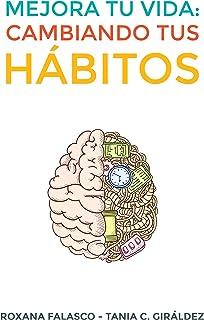 Mejora tu vida: Cambiando tus hábitos: Cómo crear hábitos de forma rápida y fácil para lograr éxitos personales y profesio...