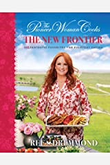 The Pioneer Woman Cooks—The New Frontier: 112 Fantastic Favorites for Everyday Eating Kindle Edition