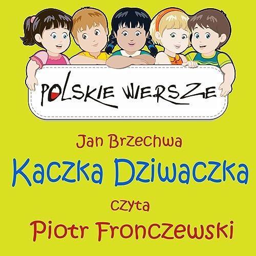 Polskie Wiersze Jan Brzechwa Kaczka Dziwaczka By Piotr