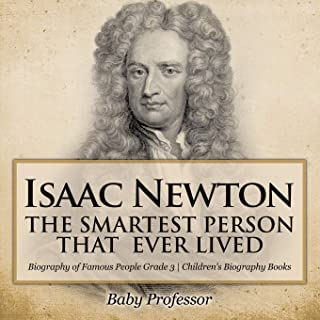 Isaac Newton: The Smartest Person That Ever Lived - Biography of Famous People Grade 3 - Children's Biography Books