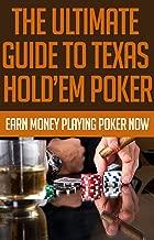 The Ultimate Guide to Texas Hold'Em Poker: Earn Money Playing Poker Now: (poker books, poker blueprint, poker games, texas holden, poker strategy, poker ... texas hold'em poker, texas holdem game)