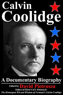 Calvin Coolidge: A Documentary Biography (English Edition)