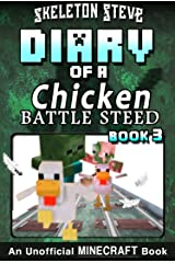 Diary of a Minecraft Chicken Jockey BATTLE STEED - Book 3 (EXTRA EPIC EDITION): Unofficial Minecraft Books for Kids, Teens, & Nerds - Adventure Fan Fiction ... Chicken Jockey and the Baby Zombie Knight) Kindle Edition