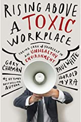 Rising Above a Toxic Workplace: Taking Care of Yourself in an Unhealthy Environment Kindle Edition