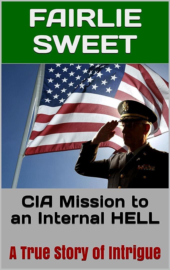 アリーナ取り除く休暇CIA Mission to an Internal HELL: A True Story of Intrigue (English Edition)