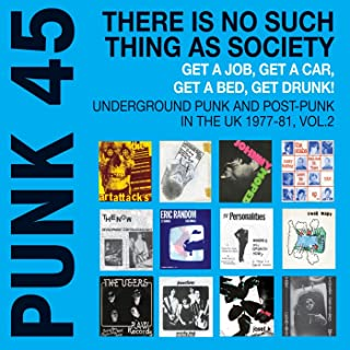 Punk 45: There Is No Such Thing As Society. Get a Job, Get a Car, Get a Bed, Get Drunk! - Underground Punk and Post Punk i...