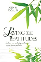 Living The Beatitudes - 2nd Edition: See how you are being conformed to the Image of Christ