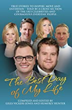 Best Day of My Life: True stories to inspire, move and entertain - Told by a cross-section of the UK's celebrities and cou...