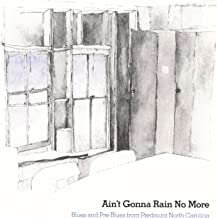 Ain't Gonna Rain No More: Blues and Pre-Blues from Piedmont North Carolina