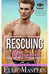 Rescuing Maria (Guardian Hostage Rescue Specialists) Kindle Edition