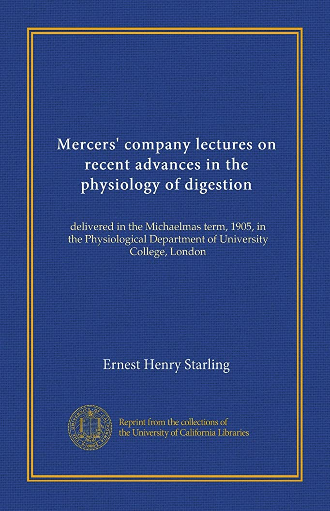 区別する不機嫌クールMercers' company lectures on recent advances in the physiology of digestion: delivered in the Michaelmas term, 1905, in the Physiological Department of University College, London