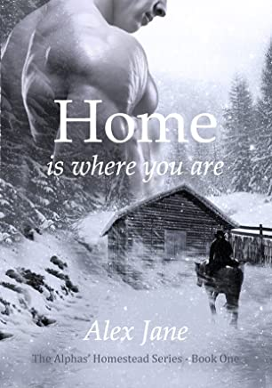 Home Is Where You Are (The Alphas' Homestead Series Book 1)