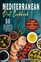Mediterranean Diet Cookbook: 50 No Hassle Recipes in 30 minutes or less (Includes 7 Day Diet Meal Plan and 10 Secrets for Success)