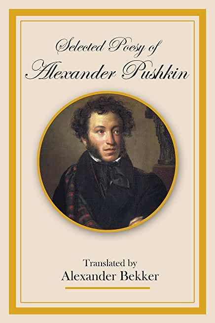 Selected Poesy of Alexander Pushkin: Translated by Alexander Bekker (English Edition)