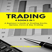 Trading: 4 Books in 1: A Beginner's Guide to Trading Stock, Options, Forex & Day Trading