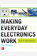 Making Everyday Electronics Work: A Do-It-Yourself Guide Kindle Edition