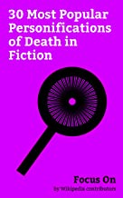 Focus On: 30 Most Popular Personifications of Death in Fiction: The Sandman (Vertigo), The Book Thief, Meet Joe Black, The Book Thief (film), Last Action ... of Baron Munchausen, etc. (English Edition)