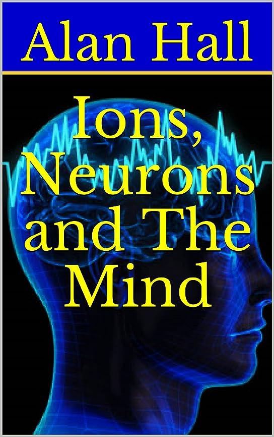 織るフラフープキモいIons, Neurons and the Mind (English Edition)