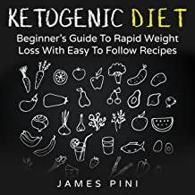 Ketogenic Diet: Beginner's Guide to Rapid Weight Loss with Easy to Follow Recipes
