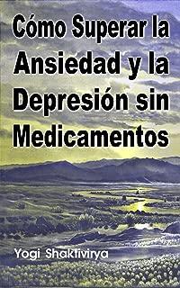 Cómo Superar la Ansiedad y la Depresión sin Medicamentos (Spanish Edition)