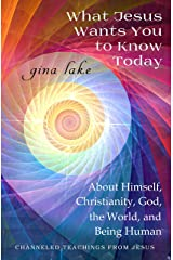 What Jesus Wants You to Know Today: About Himself, Christianity, God, the World, and Being Human Kindle Edition