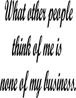 Motivational Quote Vinyl Wall Decal What Other People Think of Me is None of My Business. (Black)