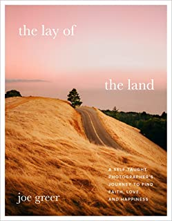 The Lay of the Land: A Self-Taught Photographer's Journey to Find Faith, Love, and Happiness