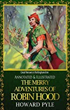 The Merry Adventures of Robin Hood of Great Renown in Nottinghamshire (Annotated & Illustrated)