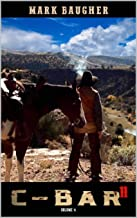 C-Bar: The Mountains, The Men and the Ranch: Brand New Western Adventure From The Author of C-Bar: A Western Saga (The C-Bar Ranch Western Adventure Series Book 11)