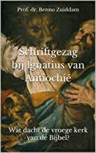 Schriftgezag bij Ignatius van Antiochië: Wat dacht de vroege kerk van de Bijbel? (Heilige Letters en Lettergrepen Book 1) (Dutch Edition)