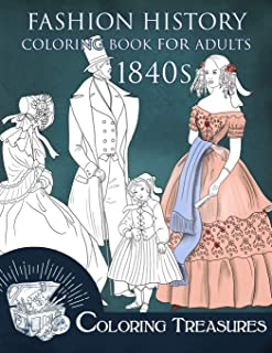 Fashion History Coloring Book for Adults, 1840s: 19th Century Early Victorian and European Vintage Fashion Plates Coloring...