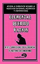 ELEMENTAL QUERIDO WATSON: 111 juegos de lógica y retos de ingenio. Ayuda a Sherlock Holmes a resolver enigmas, acertijos y adivinanzas: Pasatiempos de ... desarrollar tu mente (Logical Brain nº 5)