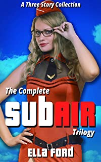 The Complete SubAir Trilogy: Submissive Air Hostess Fantasies