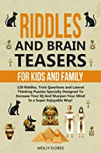 Riddles and Brain Teasers for Kids and Family: 120 Riddles, Trick Questions and Lateral-Thinking Puzzles Specially Designed to Increase Your IQ and Sharpen ... Way! (Holiday Game Book Gift Ideas 3)